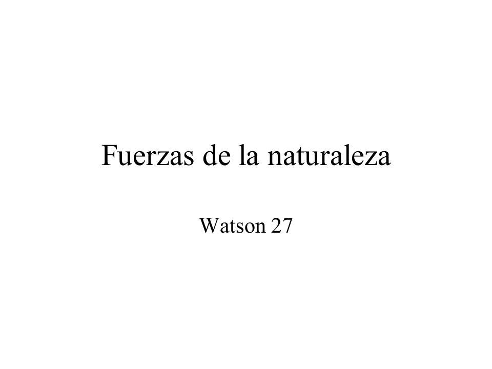 Fuerzas de la naturaleza Watson 27