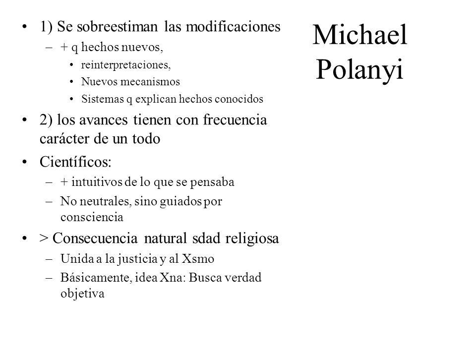Michael Polanyi 1) Se sobreestiman las modificaciones –+ q hechos nuevos, reinterpretaciones, Nuevos mecanismos Sistemas q explican hechos conocidos 2