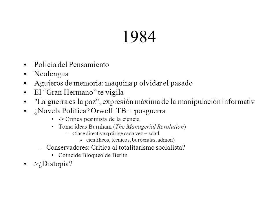 1984 Policía del Pensamiento Neolengua Agujeros de memoria: maquina p olvidar el pasado El Gran Hermano te vigila