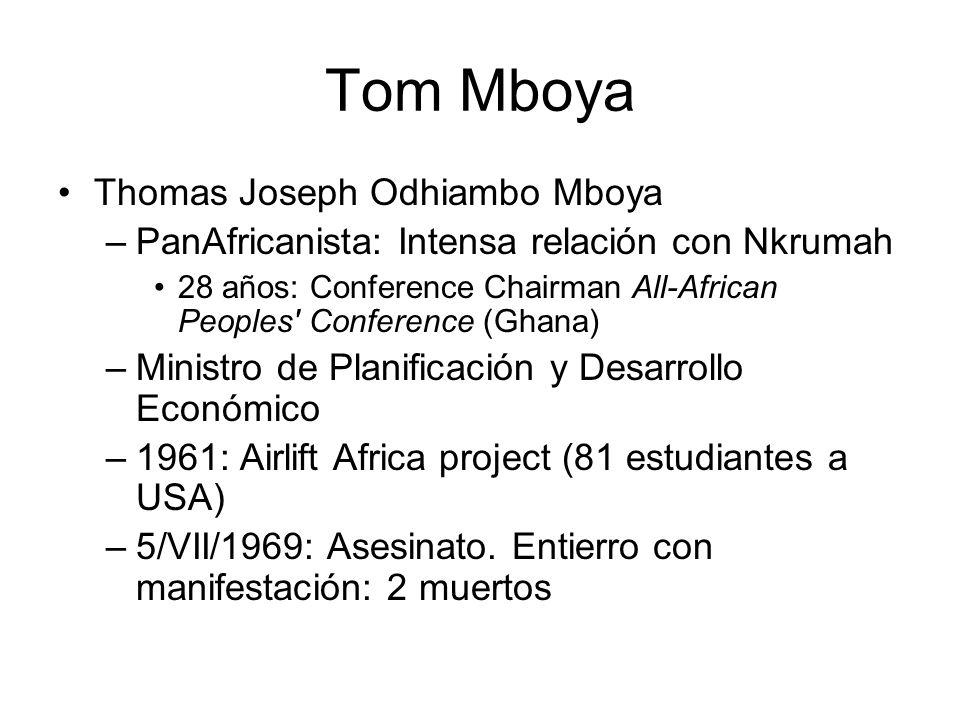 Tom Mboya Thomas Joseph Odhiambo Mboya –PanAfricanista: Intensa relación con Nkrumah 28 años: Conference Chairman All-African Peoples Conference (Ghana) –Ministro de Planificación y Desarrollo Económico –1961: Airlift Africa project (81 estudiantes a USA) –5/VII/1969: Asesinato.