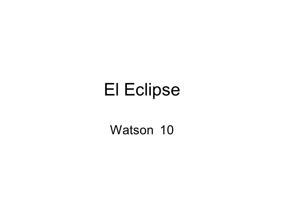 El Eclipse Watson 10