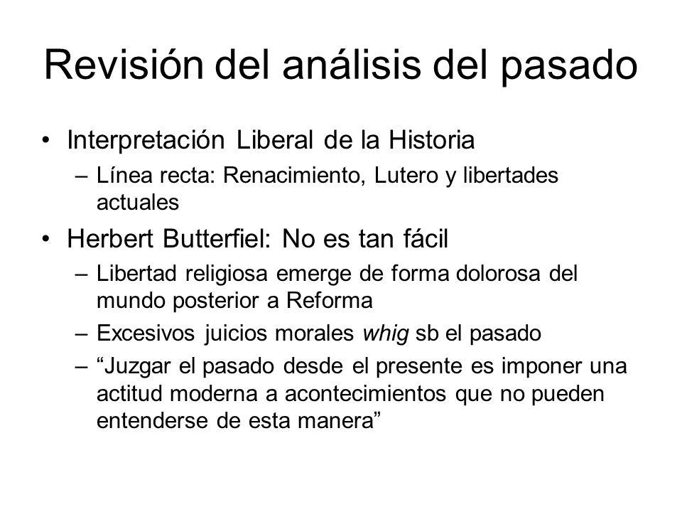 Revisión del análisis del pasado Interpretación Liberal de la Historia –Línea recta: Renacimiento, Lutero y libertades actuales Herbert Butterfiel: No