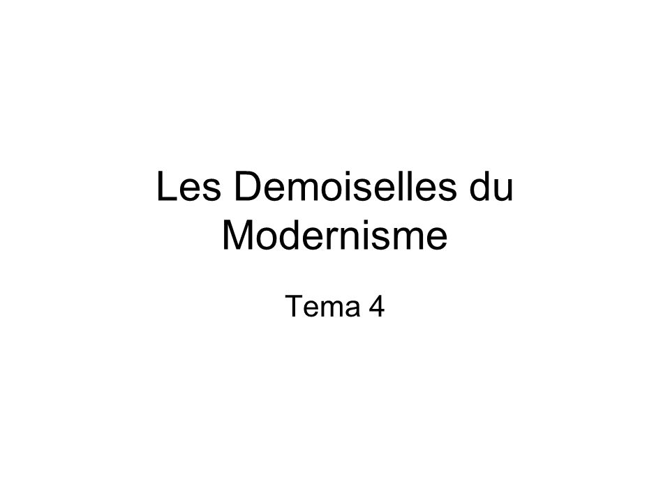 Les Demoiselles du Modernisme Tema 4