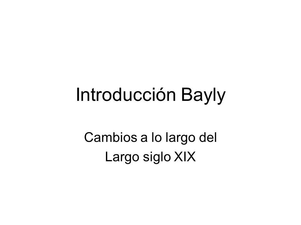 Introducción Bayly Cambios a lo largo del Largo siglo XIX