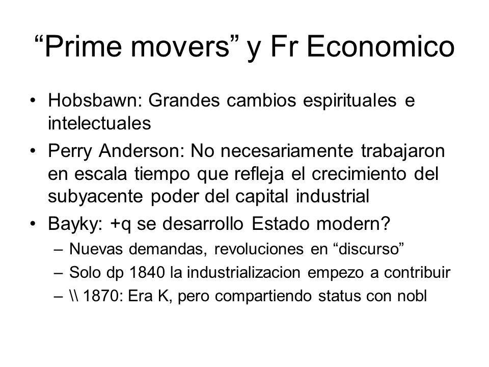 Prime movers y Fr Economico Hobsbawn: Grandes cambios espirituales e intelectuales Perry Anderson: No necesariamente trabajaron en escala tiempo que r