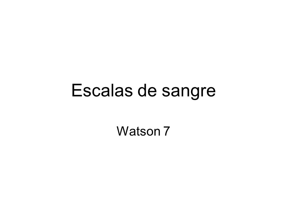 Escalas de sangre Watson 7