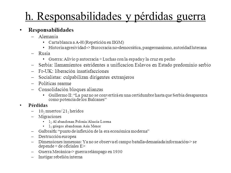 h. Responsabilidades y pérdidas guerra Responsabilidades –Alemania Carta blanca a A-H (Repetición en IIGM) Historia agresividad -> Burocracia no-democ