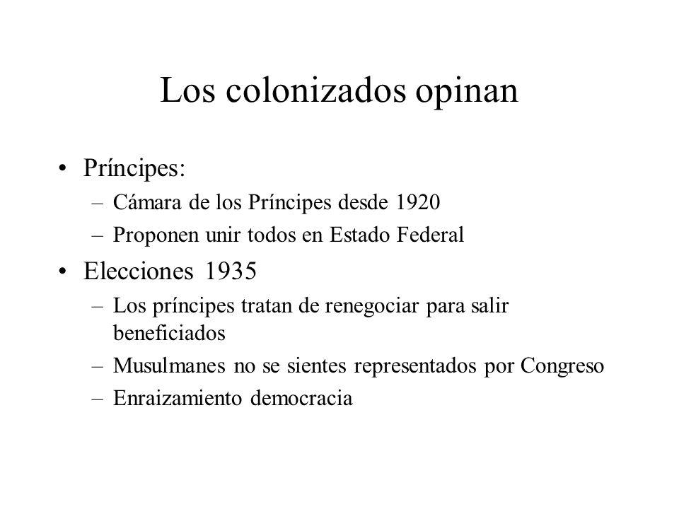 Los colonizados opinan Príncipes: –Cámara de los Príncipes desde 1920 –Proponen unir todos en Estado Federal Elecciones 1935 –Los príncipes tratan de