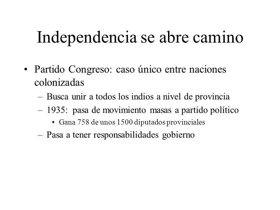Independencia se abre camino Partido Congreso: caso único entre naciones colonizadas –Busca unir a todos los indios a nivel de provincia –1935: pasa d