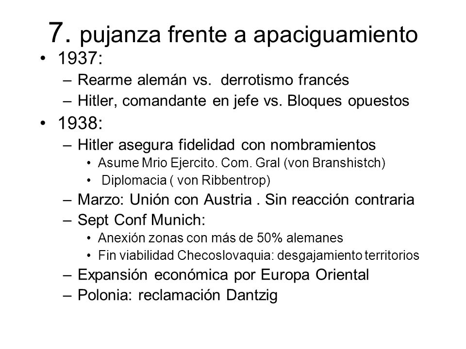 7. pujanza frente a apaciguamiento 1937: –Rearme alemán vs.