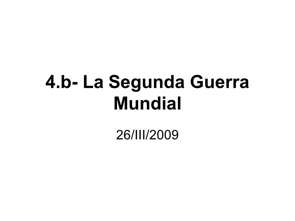 4.b- La Segunda Guerra Mundial 26/III/2009