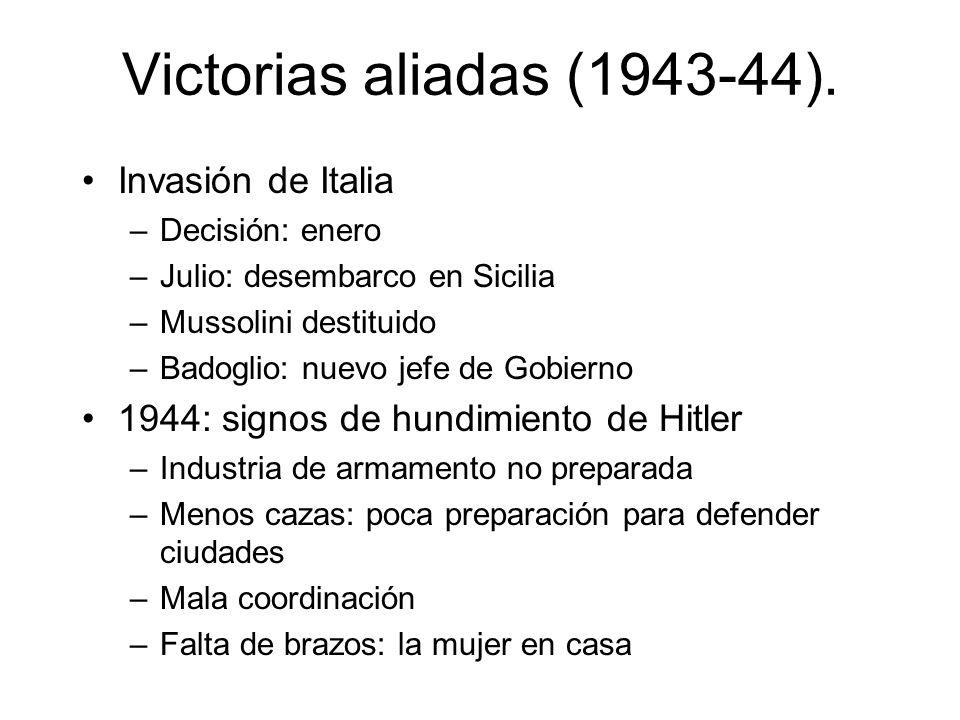 Victorias aliadas (1943-44). Invasión de Italia –Decisión: enero –Julio: desembarco en Sicilia –Mussolini destituido –Badoglio: nuevo jefe de Gobierno
