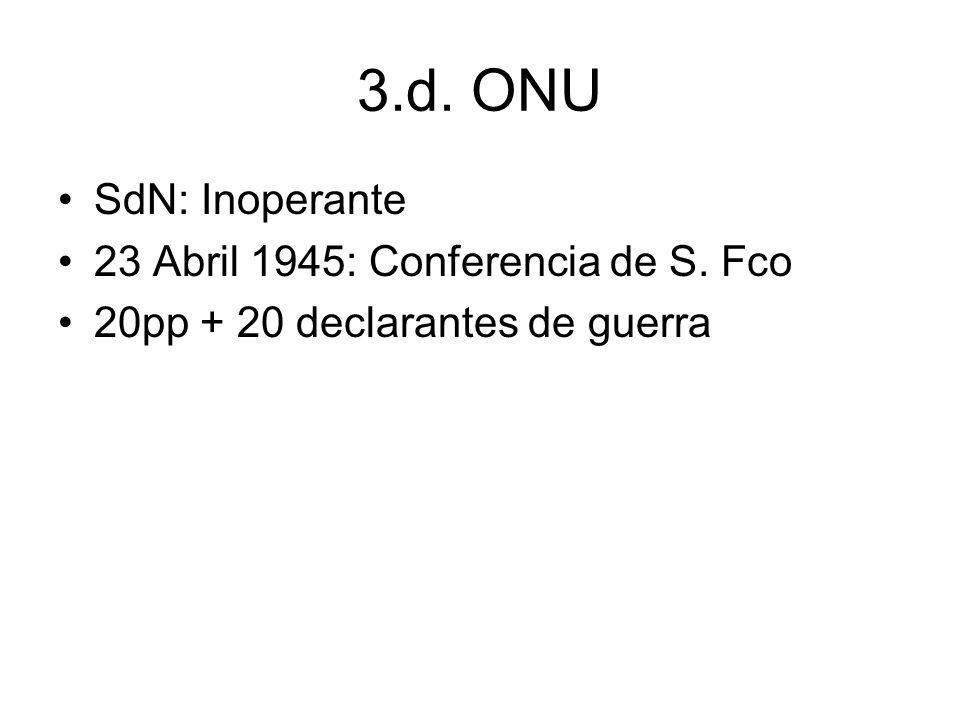 3.d. ONU SdN: Inoperante 23 Abril 1945: Conferencia de S. Fco 20pp + 20 declarantes de guerra