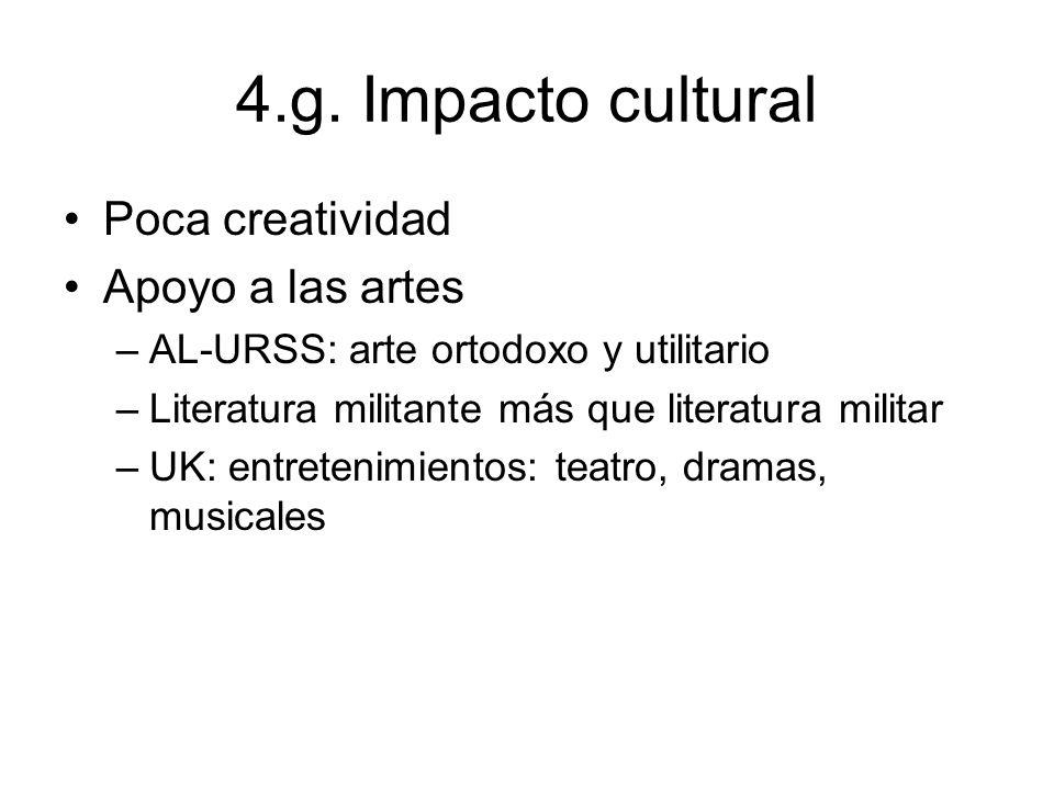 4.g. Impacto cultural Poca creatividad Apoyo a las artes –AL-URSS: arte ortodoxo y utilitario –Literatura militante más que literatura militar –UK: en