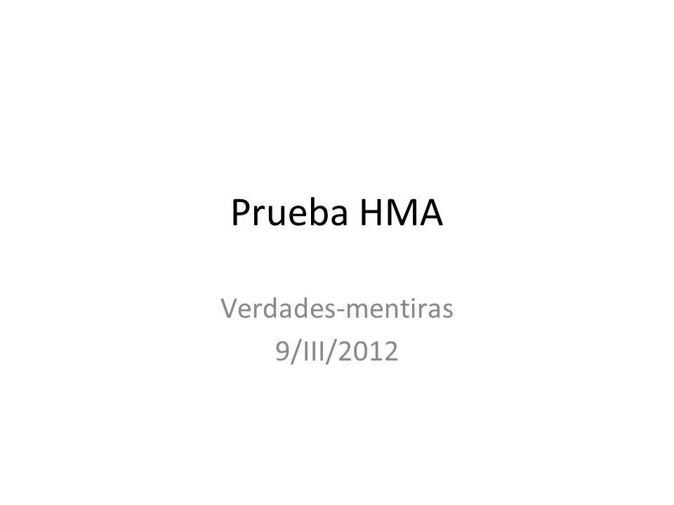 Prueba HMA Verdades-mentiras 9/III/2012