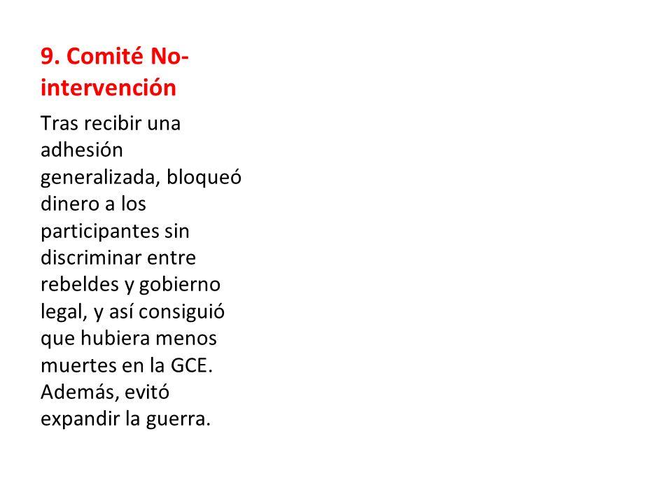 9. Comité No- intervención Tras recibir una adhesión generalizada, bloqueó dinero a los participantes sin discriminar entre rebeldes y gobierno legal,