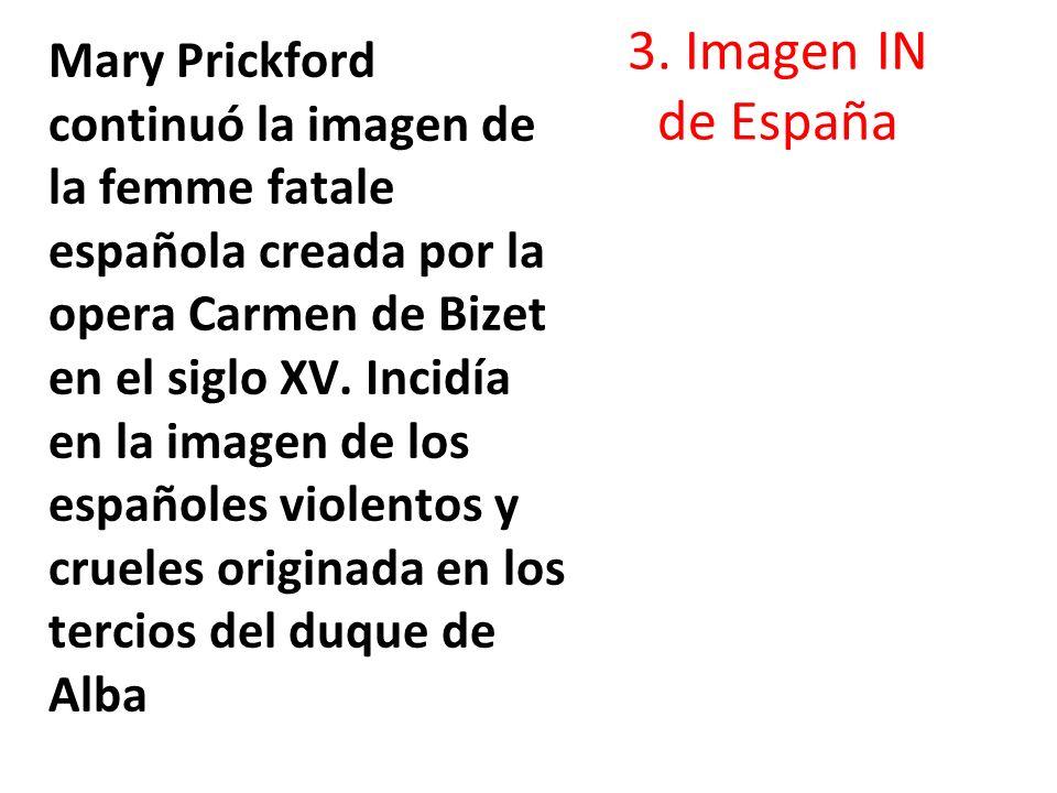 3. Imagen IN de España Mary Prickford continuó la imagen de la femme fatale española creada por la opera Carmen de Bizet en el siglo XV. Incidía en la