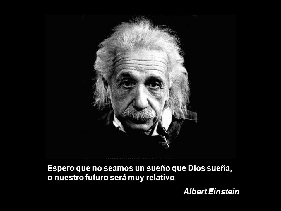 No pienso en el futuro, pues llegará en su momento Albert Einstein