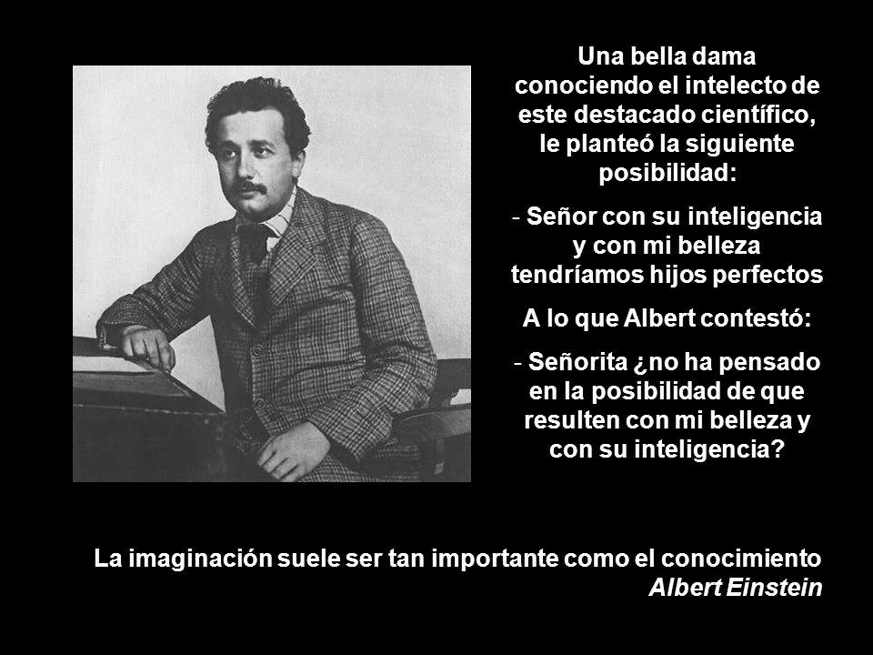 Frases Célebres de Albert Einstein Convencido de que el ser humano es capaz de desarrollar su intelecto tanto como lo desee, en ocasiones jugaba con l