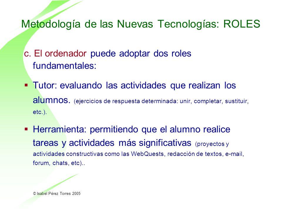 © Isabel Pérez Torres 2005 c. El ordenador puede adoptar dos roles fundamentales: Tutor: evaluando las actividades que realizan los alumnos. (ejercici