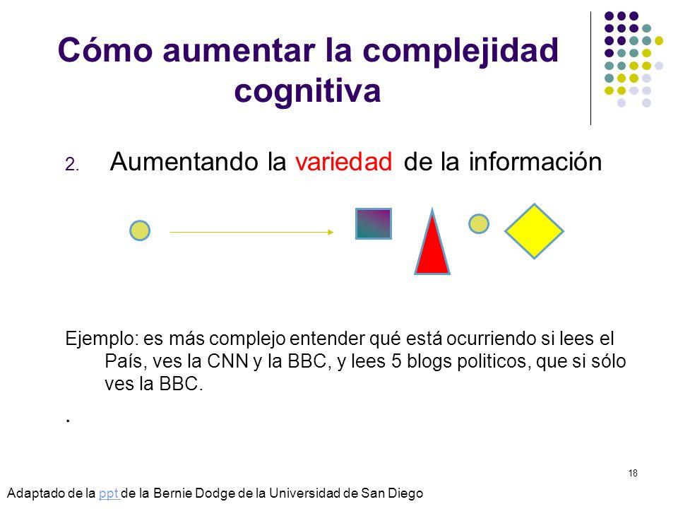 © Isabel Pérez18 Cómo aumentar la complejidad cognitiva 2. Aumentando la variedad de la información Ejemplo: es más complejo entender qué está ocurrie