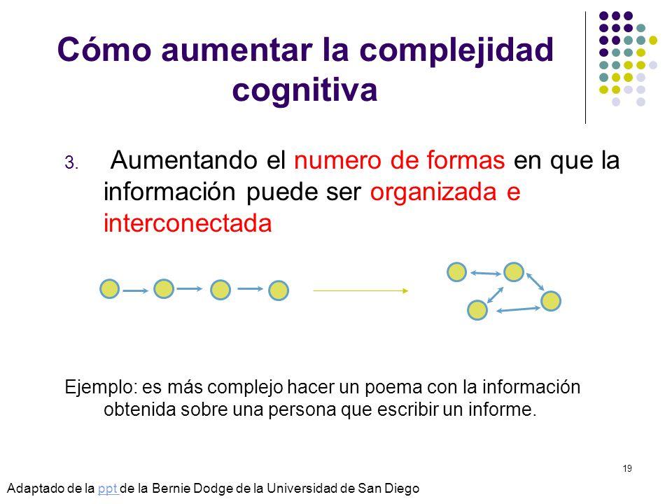 © Isabel Pérez19 Cómo aumentar la complejidad cognitiva 3. Aumentando el numero de formas en que la información puede ser organizada e interconectada
