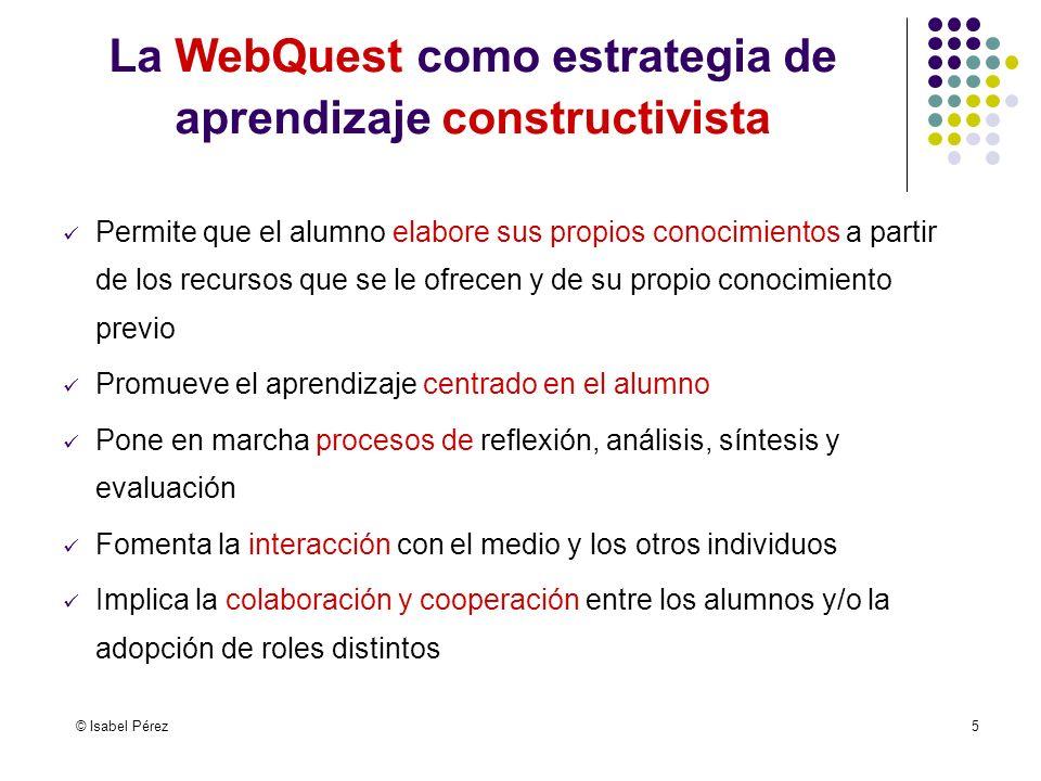 © Isabel Pérez5 Permite que el alumno elabore sus propios conocimientos a partir de los recursos que se le ofrecen y de su propio conocimiento previo