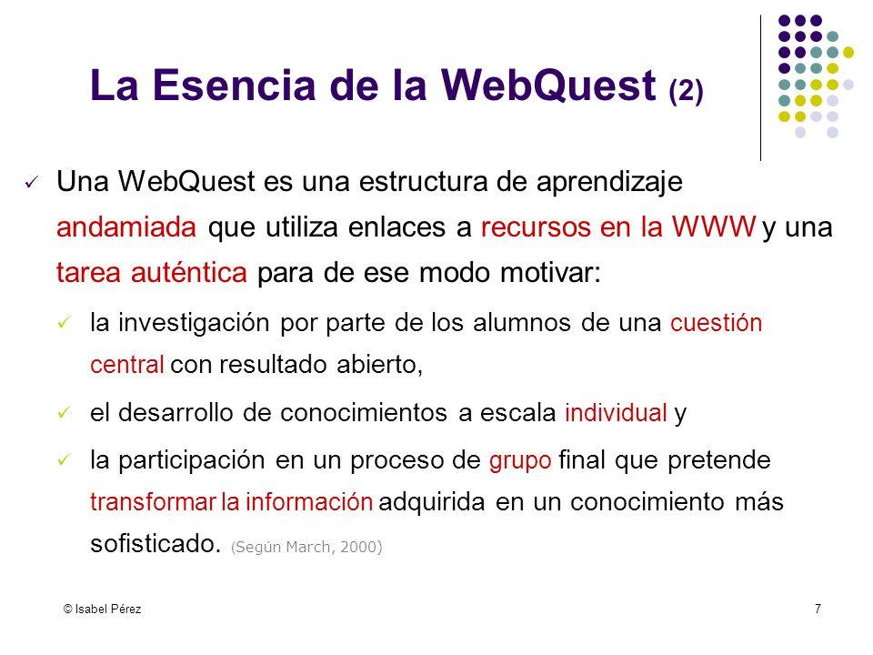 © Isabel Pérez7 Una WebQuest es una estructura de aprendizaje andamiada que utiliza enlaces a recursos en la WWW y una tarea auténtica para de ese mod