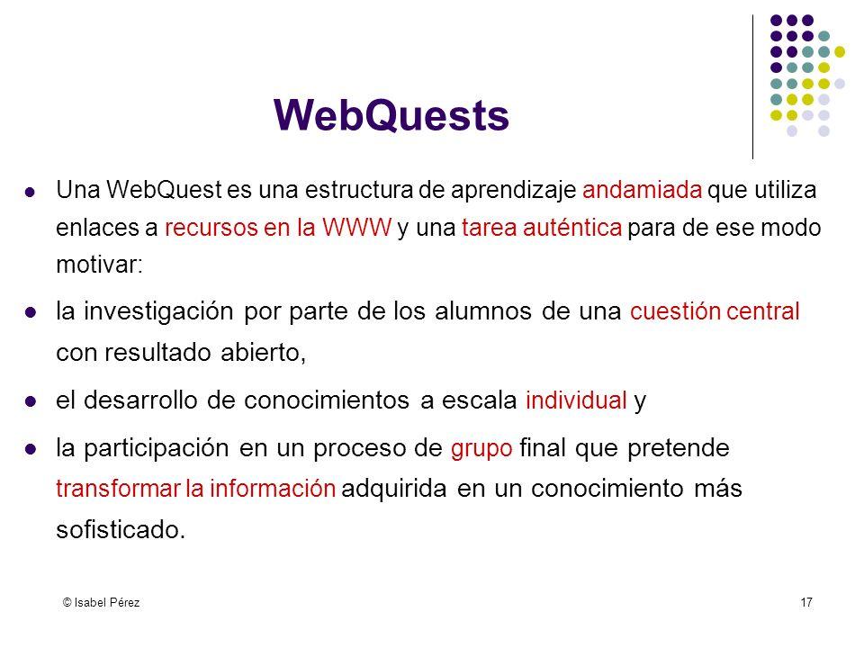 © Isabel Pérez17 Una WebQuest es una estructura de aprendizaje andamiada que utiliza enlaces a recursos en la WWW y una tarea auténtica para de ese mo