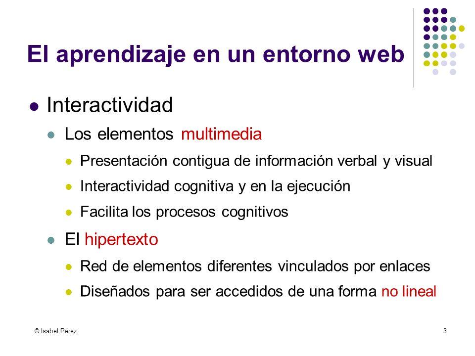 © Isabel Pérez3 El aprendizaje en un entorno web Interactividad Los elementos multimedia Presentación contigua de información verbal y visual Interact