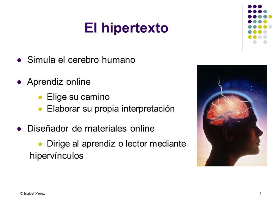 © Isabel Pérez4 El hipertexto Simula el cerebro humano Aprendiz online Elige su camino Elaborar su propia interpretación Diseñador de materiales onlin