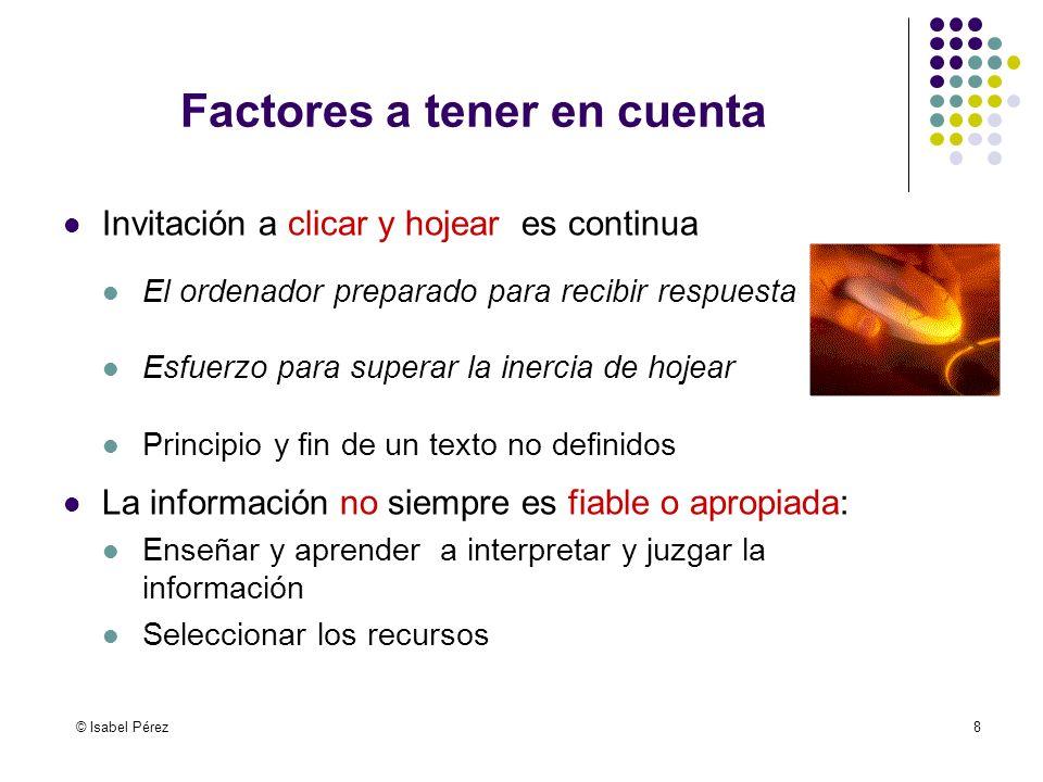 © Isabel Pérez8 Factores a tener en cuenta Invitación a clicar y hojear es continua El ordenador preparado para recibir respuesta Esfuerzo para supera