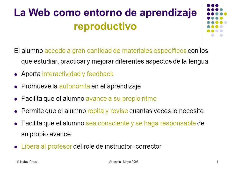 © Isabel PérezValencia- Mayo 20064 El alumno accede a gran cantidad de materiales específicos con los que estudiar, practicar y mejorar diferentes asp