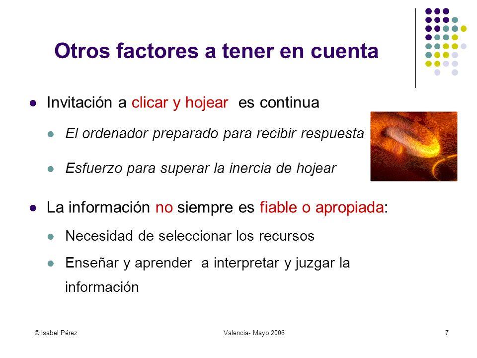 © Isabel PérezValencia- Mayo 20067 Otros factores a tener en cuenta Invitación a clicar y hojear es continua El ordenador preparado para recibir respu