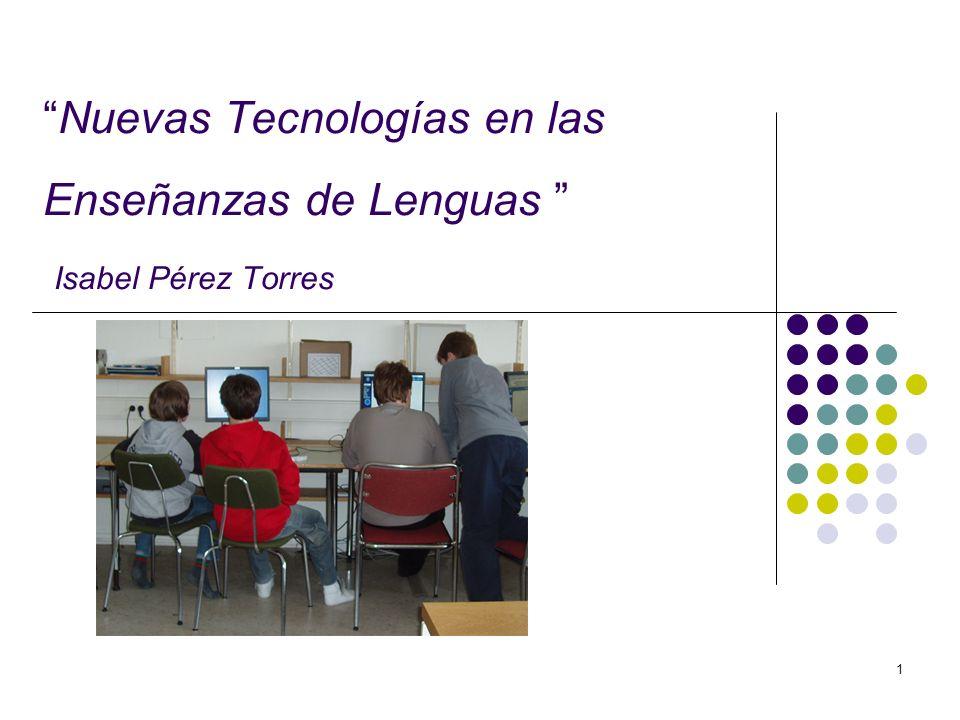 1 Nuevas Tecnologías en las Enseñanzas de Lenguas Isabel Pérez Torres