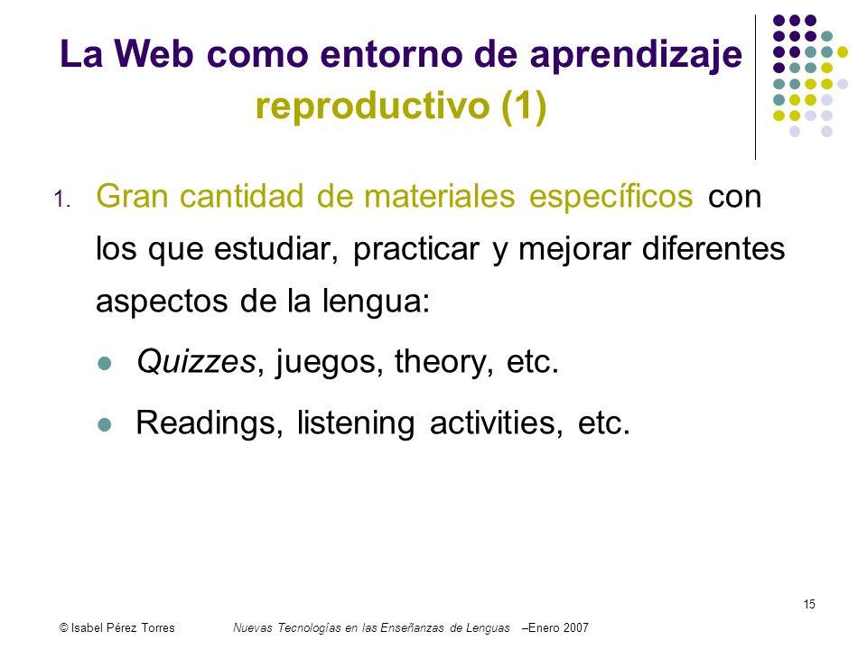 © Isabel Pérez TorresNuevas Tecnologías en las Enseñanzas de Lenguas –Enero 2007 15 1. Gran cantidad de materiales específicos con los que estudiar, p