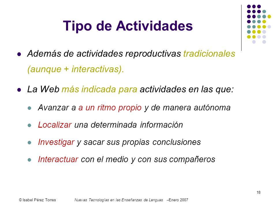 © Isabel Pérez TorresNuevas Tecnologías en las Enseñanzas de Lenguas –Enero 2007 18 Tipo de Actividades Además de actividades reproductivas tradiciona