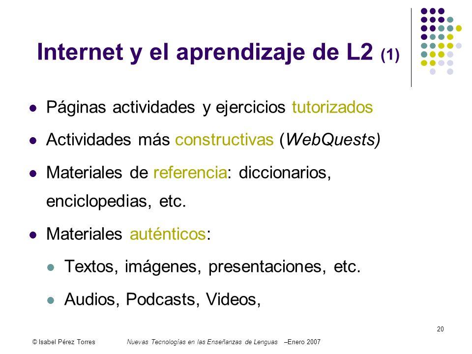 © Isabel Pérez TorresNuevas Tecnologías en las Enseñanzas de Lenguas –Enero 2007 20 Internet y el aprendizaje de L2 (1) Páginas actividades y ejercici