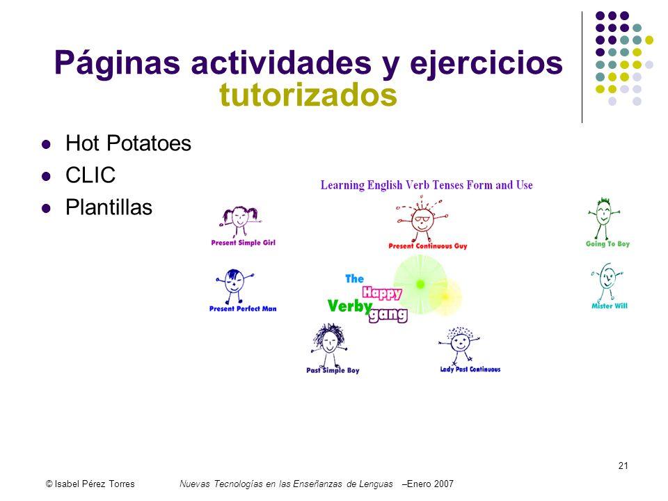 © Isabel Pérez TorresNuevas Tecnologías en las Enseñanzas de Lenguas –Enero 2007 21 Páginas actividades y ejercicios tutorizados Hot Potatoes CLIC Pla