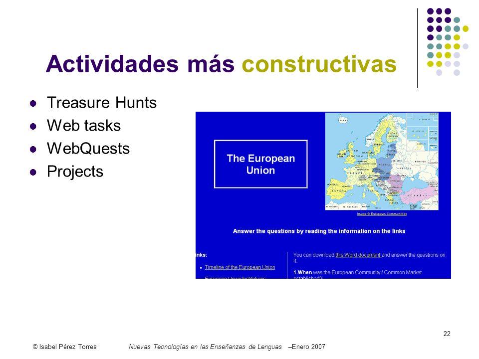 © Isabel Pérez TorresNuevas Tecnologías en las Enseñanzas de Lenguas –Enero 2007 22 Actividades más constructivas Treasure Hunts Web tasks WebQuests P