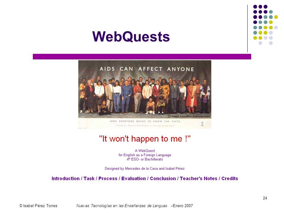© Isabel Pérez TorresNuevas Tecnologías en las Enseñanzas de Lenguas –Enero 2007 24 WebQuests
