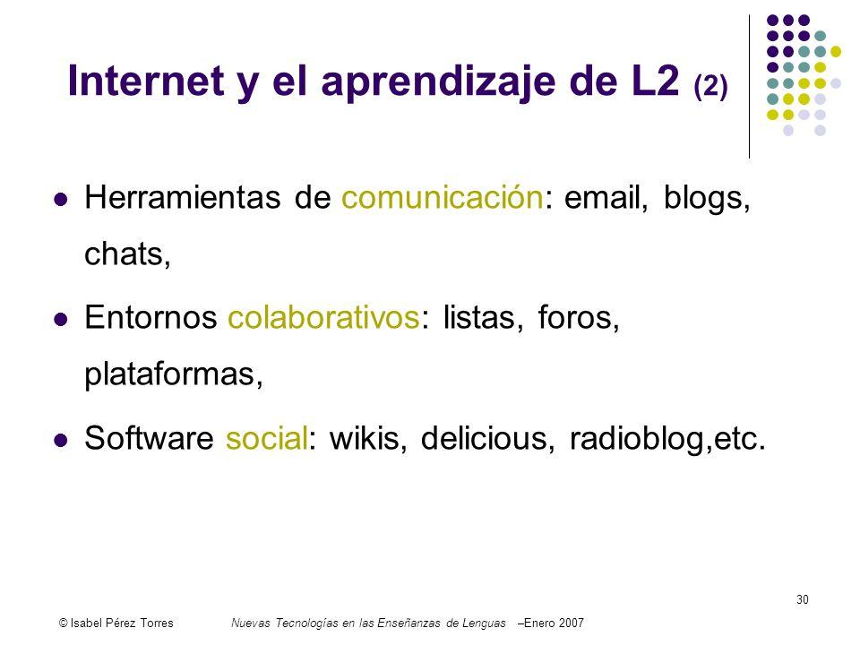 © Isabel Pérez TorresNuevas Tecnologías en las Enseñanzas de Lenguas –Enero 2007 30 Internet y el aprendizaje de L2 (2) Herramientas de comunicación: