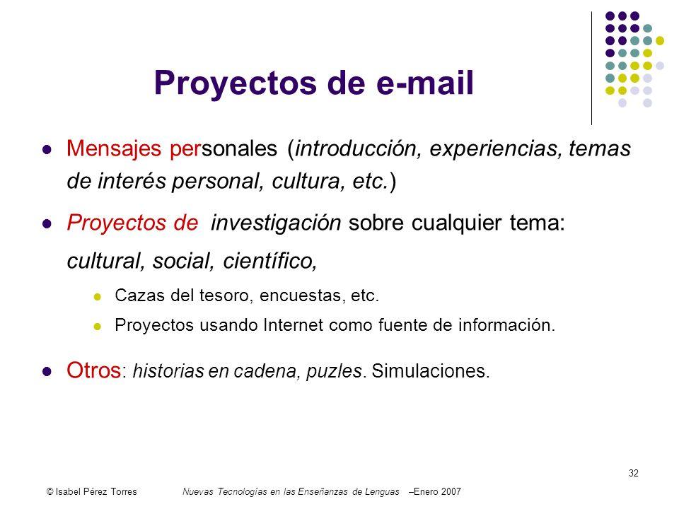 © Isabel Pérez TorresNuevas Tecnologías en las Enseñanzas de Lenguas –Enero 2007 32 Proyectos de e-mail Mensajes personales (introducción, experiencia
