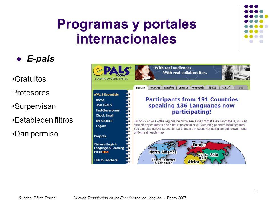 © Isabel Pérez TorresNuevas Tecnologías en las Enseñanzas de Lenguas –Enero 2007 33 E-pals Programas y portales internacionales Gratuitos Profesores S