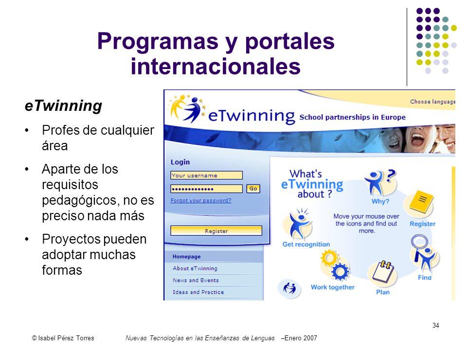 © Isabel Pérez TorresNuevas Tecnologías en las Enseñanzas de Lenguas –Enero 2007 34 eTwinning Profes de cualquier área Aparte de los requisitos pedagó