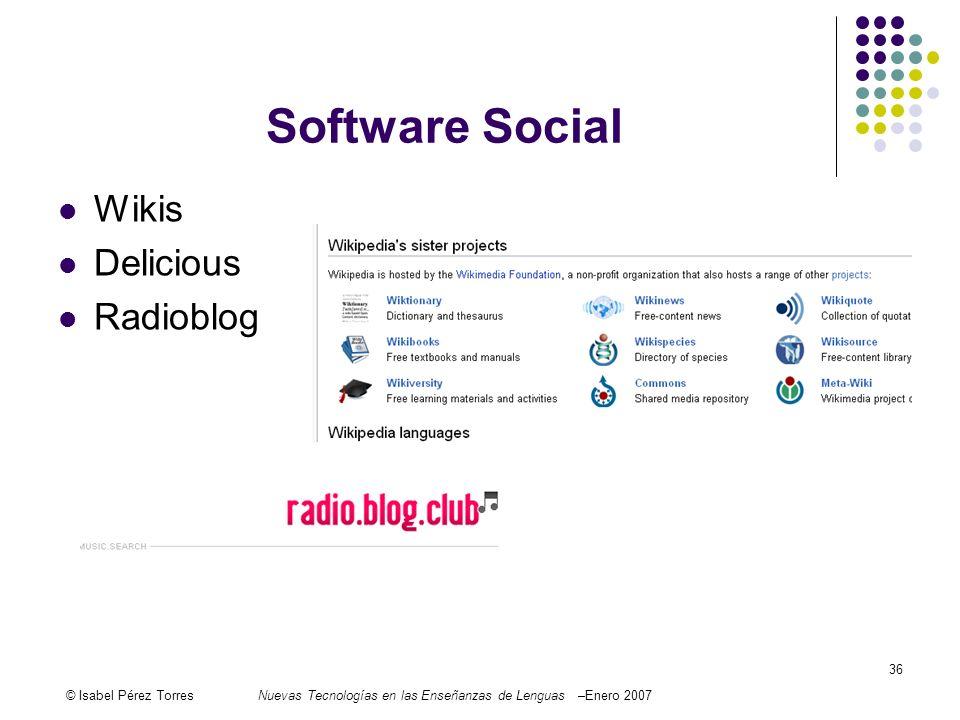 © Isabel Pérez TorresNuevas Tecnologías en las Enseñanzas de Lenguas –Enero 2007 36 Software Social Wikis Delicious Radioblog