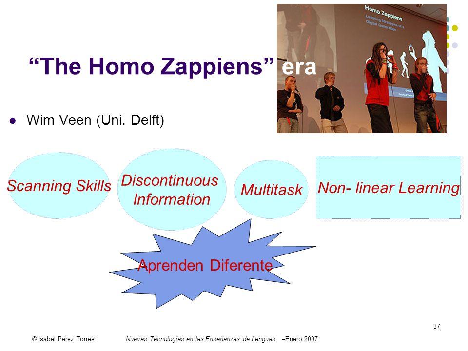 © Isabel Pérez TorresNuevas Tecnologías en las Enseñanzas de Lenguas –Enero 2007 37 The Homo Zappiens era Wim Veen (Uni. Delft) Scanning Skills Discon