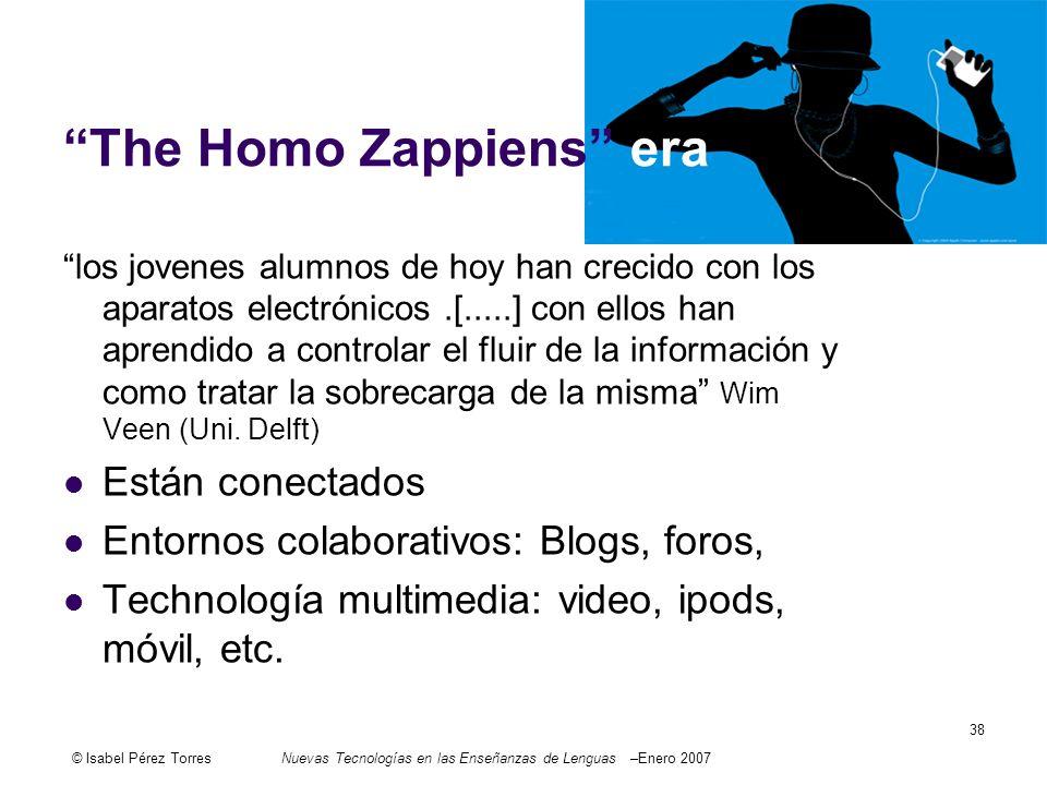 © Isabel Pérez TorresNuevas Tecnologías en las Enseñanzas de Lenguas –Enero 2007 38 The Homo Zappiens era los jovenes alumnos de hoy han crecido con l
