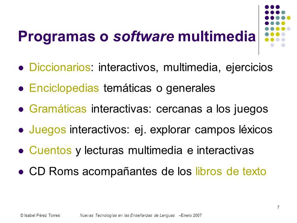 © Isabel Pérez TorresNuevas Tecnologías en las Enseñanzas de Lenguas –Enero 2007 7 Programas o software multimedia Diccionarios: interactivos, multime