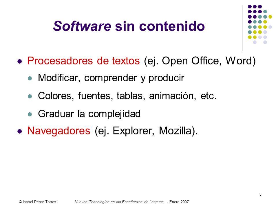 © Isabel Pérez TorresNuevas Tecnologías en las Enseñanzas de Lenguas –Enero 2007 8 Software sin contenido Procesadores de textos (ej. Open Office, Wor